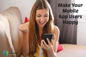 Make your mobile app users happy and satisfied with your app